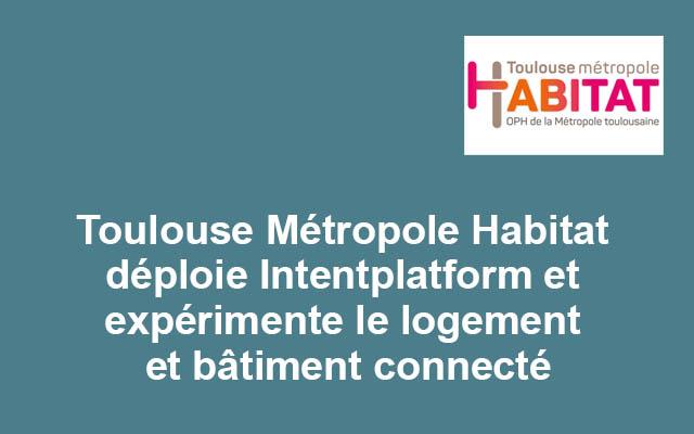 Toulouse Métropole Habitat déploie IntentPlatform sur ses 16 000 logements